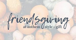 Friendsgiving at Anthem! @ Anthem style & gift  | Cranford | New Jersey | United States