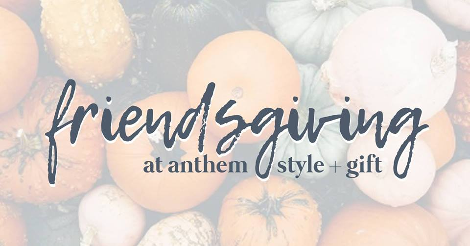 Friendsgiving at Anthem!