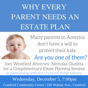 Why Every Parent Needs An Estate Plan - what you should know about wills, powers of attorney and advance directives. @ Cranford Public Library | Cranford | New Jersey | United States