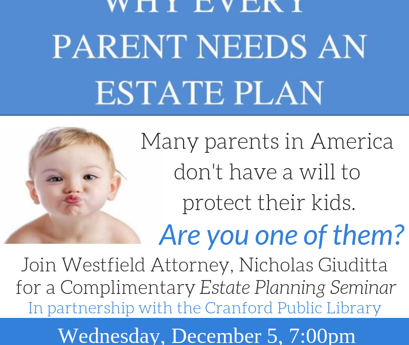 Why Every Parent Needs An Estate Plan – what you should know about wills, powers of attorney and advance directives.